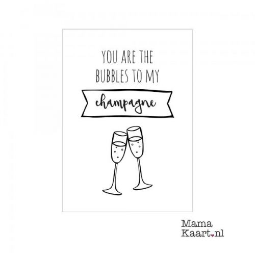A6 Kaart You Are The Bubbles To My Champagne